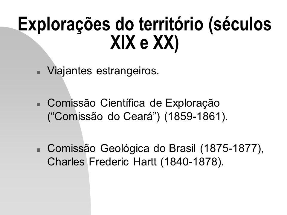 Explorações do território (séculos XIX e XX) n Viajantes estrangeiros. n Comissão Científica de Exploração (Comissão do Ceará) (1859-1861). n Comissão
