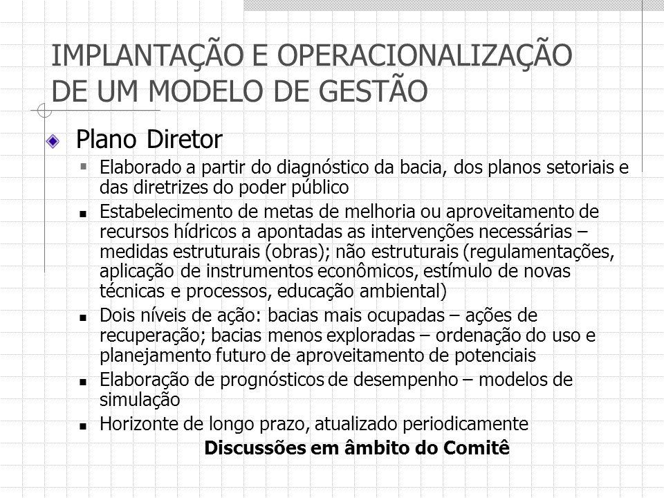 IMPLANTAÇÃO E OPERACIONALIZAÇÃO DE UM MODELO DE GESTÃO Plano Diretor Elaborado a partir do diagnóstico da bacia, dos planos setoriais e das diretrizes