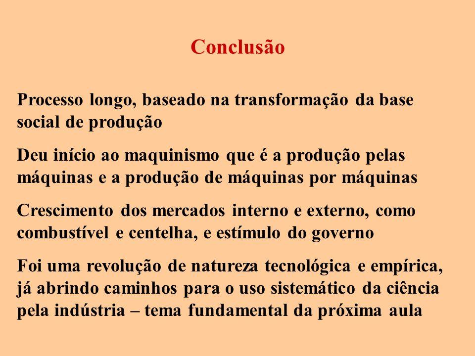 Processo longo, baseado na transformação da base social de produção Deu início ao maquinismo que é a produção pelas máquinas e a produção de máquinas