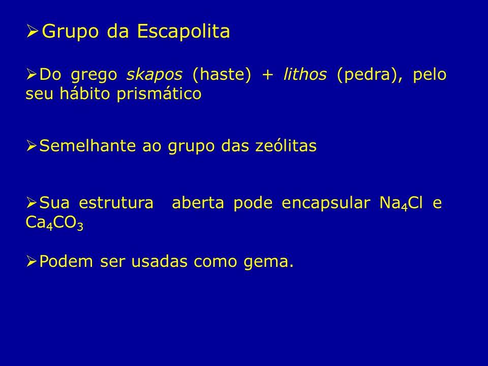 Grupo da Escapolita Semelhante ao grupo das zeólitas Sua estrutura aberta pode encapsular Na 4 Cl e Ca 4 CO 3 Do grego skapos (haste) + lithos (pedra)