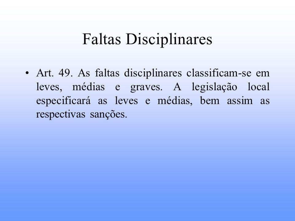 Faltas Disciplinares Art. 49. As faltas disciplinares classificam-se em leves, médias e graves. A legislação local especificará as leves e médias, bem