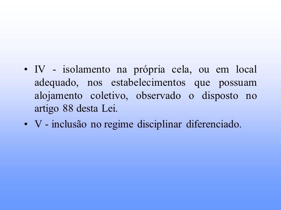 IV - isolamento na própria cela, ou em local adequado, nos estabelecimentos que possuam alojamento coletivo, observado o disposto no artigo 88 desta L