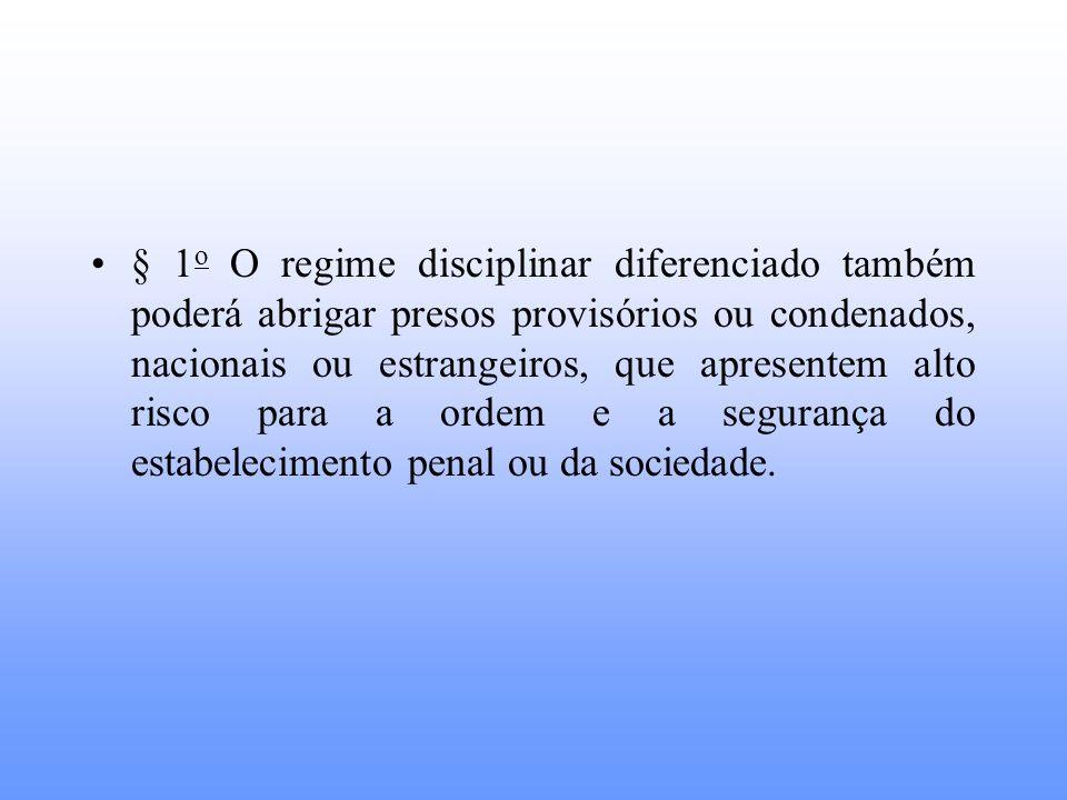 § 1 o O regime disciplinar diferenciado também poderá abrigar presos provisórios ou condenados, nacionais ou estrangeiros, que apresentem alto risco p