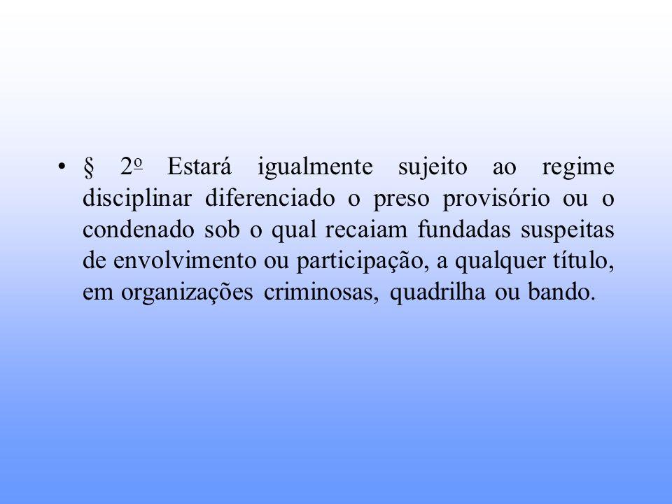 § 2 o Estará igualmente sujeito ao regime disciplinar diferenciado o preso provisório ou o condenado sob o qual recaiam fundadas suspeitas de envolvim