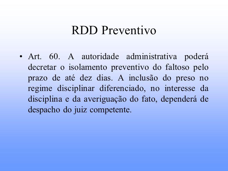 RDD Preventivo Art. 60. A autoridade administrativa poderá decretar o isolamento preventivo do faltoso pelo prazo de até dez dias. A inclusão do preso