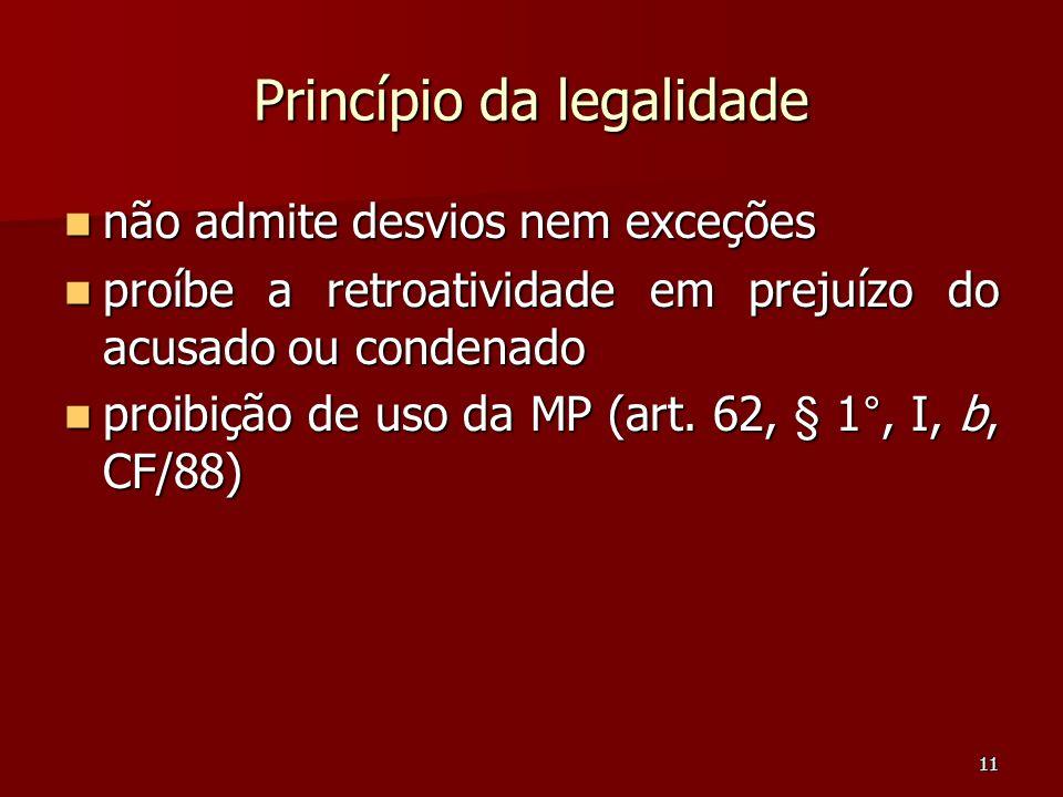11 Princípio da legalidade não admite desvios nem exceções não admite desvios nem exceções proíbe a retroatividade em prejuízo do acusado ou condenado
