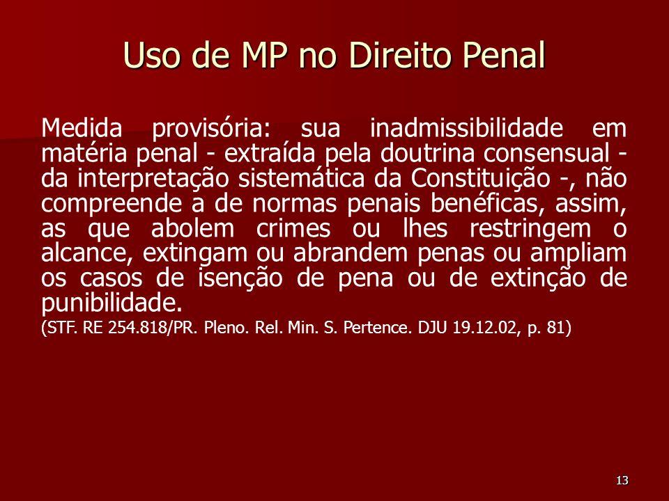 13 Uso de MP no Direito Penal Medida provisória: sua inadmissibilidade em matéria penal - extraída pela doutrina consensual - da interpretação sistemá