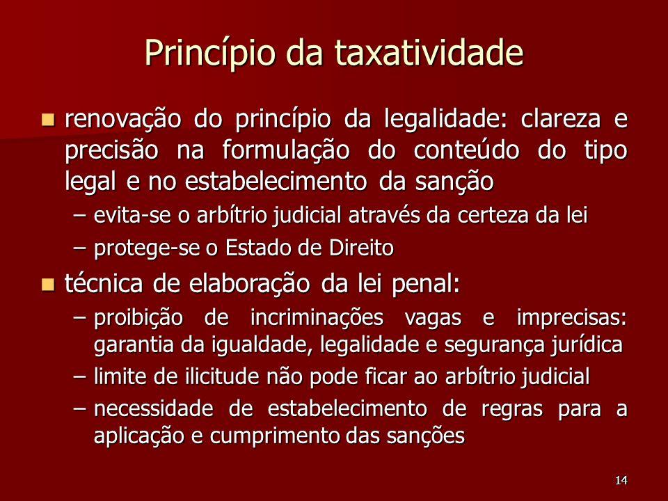 14 Princípio da taxatividade renovação do princípio da legalidade: clareza e precisão na formulação do conteúdo do tipo legal e no estabelecimento da