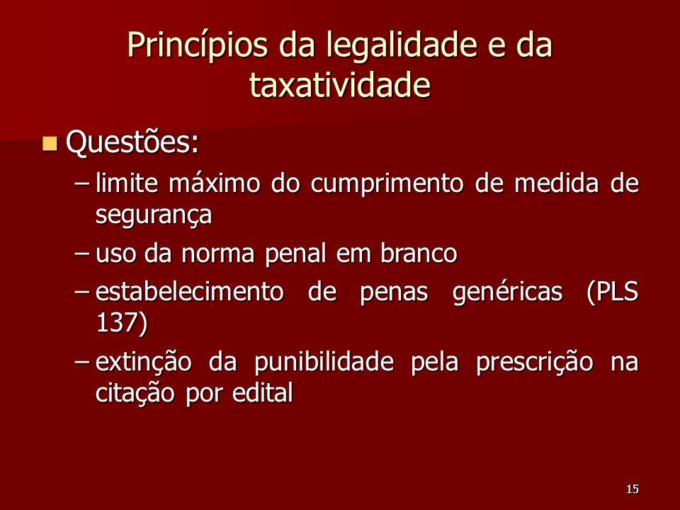 15 Princípios da legalidade e da taxatividade Questões: Questões: –limite máximo do cumprimento de medida de segurança –uso da norma penal em branco –