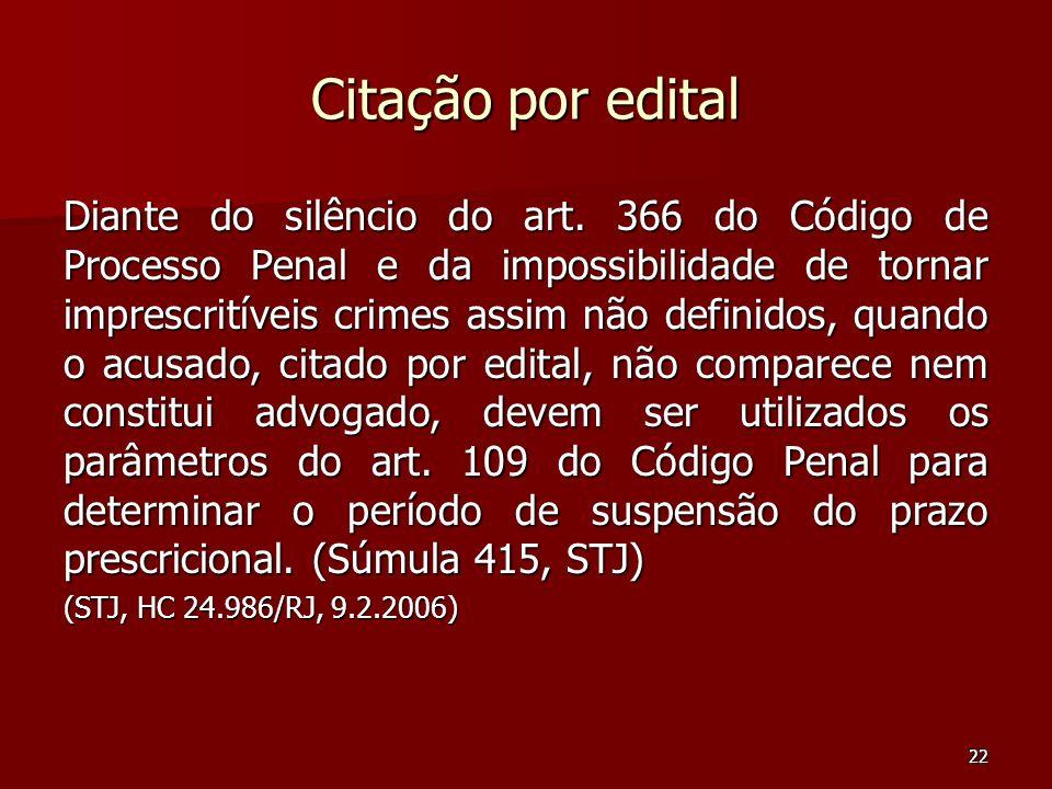 22 Citação por edital Diante do silêncio do art. 366 do Código de Processo Penal e da impossibilidade de tornar imprescritíveis crimes assim não defin