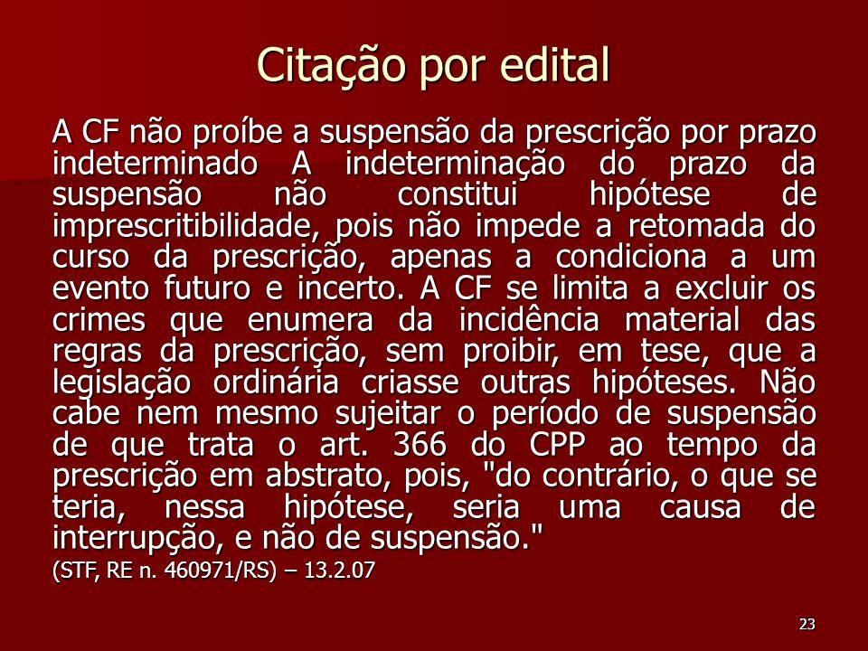 23 Citação por edital A CF não proíbe a suspensão da prescrição por prazo indeterminado A indeterminação do prazo da suspensão não constitui hipótese