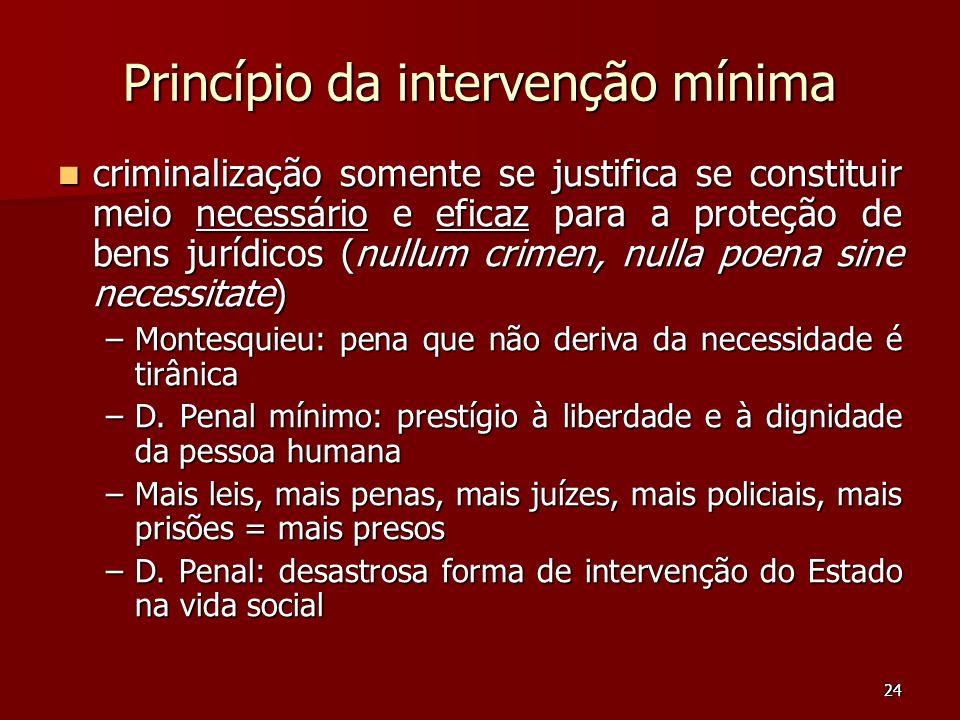 24 Princípio da intervenção mínima criminalização somente se justifica se constituir meio necessário e eficaz para a proteção de bens jurídicos (nullu