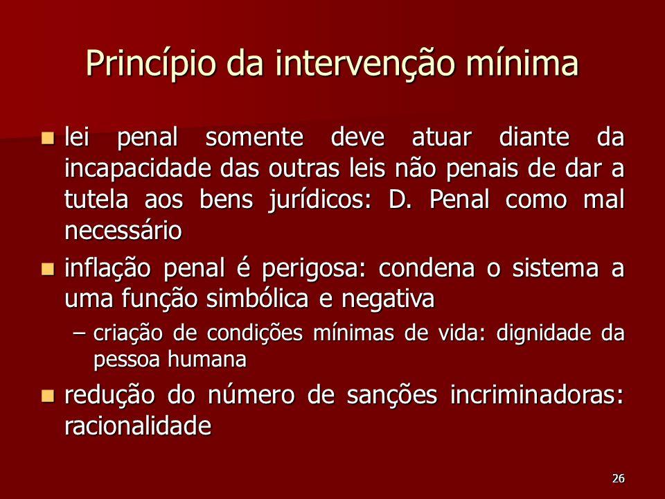 26 Princípio da intervenção mínima lei penal somente deve atuar diante da incapacidade das outras leis não penais de dar a tutela aos bens jurídicos: