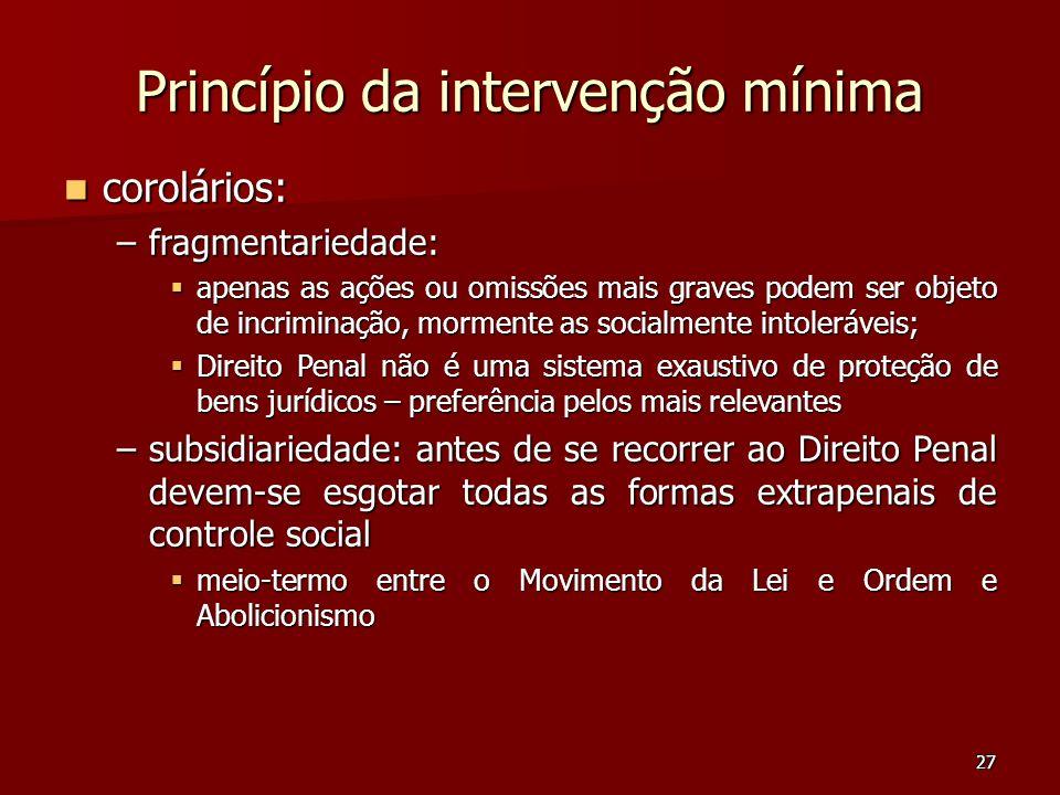 27 Princípio da intervenção mínima corolários: corolários: –fragmentariedade: apenas as ações ou omissões mais graves podem ser objeto de incriminação