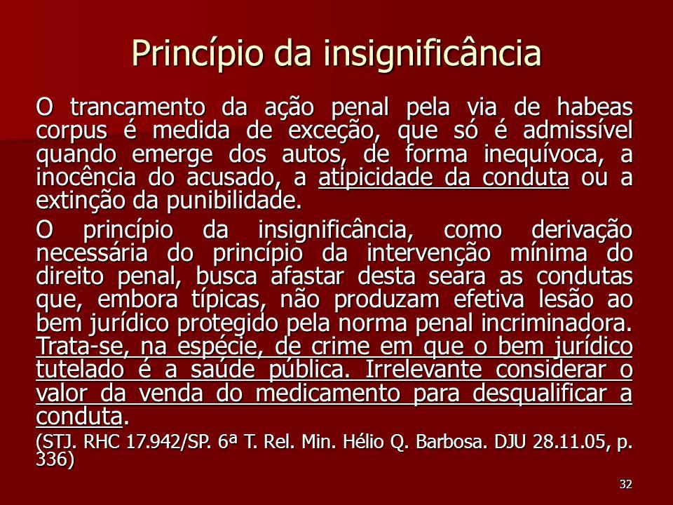 32 Princípio da insignificância O trancamento da ação penal pela via de habeas corpus é medida de exceção, que só é admissível quando emerge dos autos