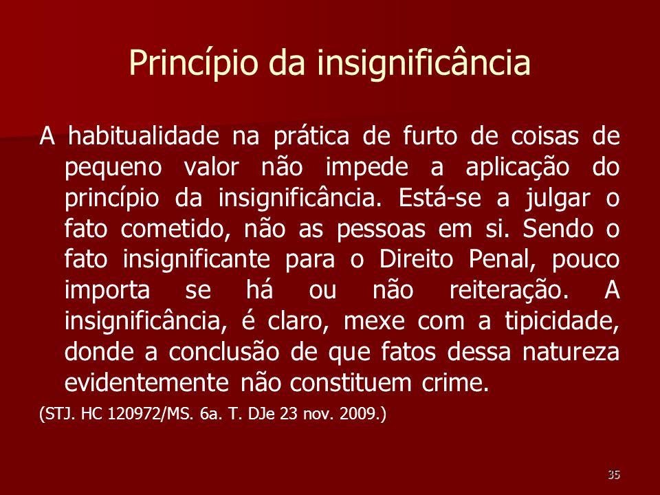 35 Princípio da insignificância A habitualidade na prática de furto de coisas de pequeno valor não impede a aplicação do princípio da insignificância.