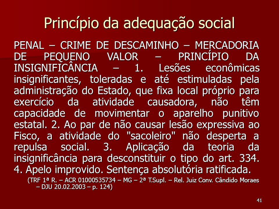 41 Princípio da adequação social PENAL – CRIME DE DESCAMINHO – MERCADORIA DE PEQUENO VALOR – PRINCÍPIO DA INSIGNIFICÂNCIA – 1. Lesões econômicas insig