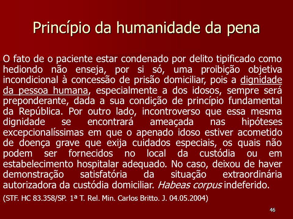 46 Princípio da humanidade da pena O fato de o paciente estar condenado por delito tipificado como hediondo não enseja, por si só, uma proibição objet