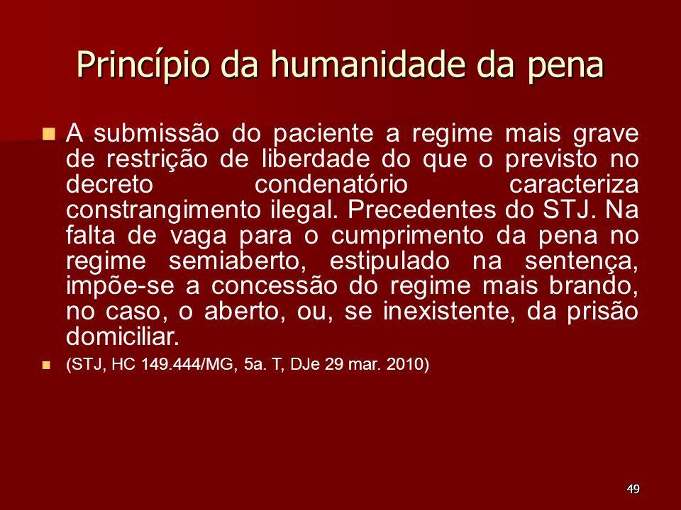 49 Princípio da humanidade da pena A submissão do paciente a regime mais grave de restrição de liberdade do que o previsto no decreto condenatório car