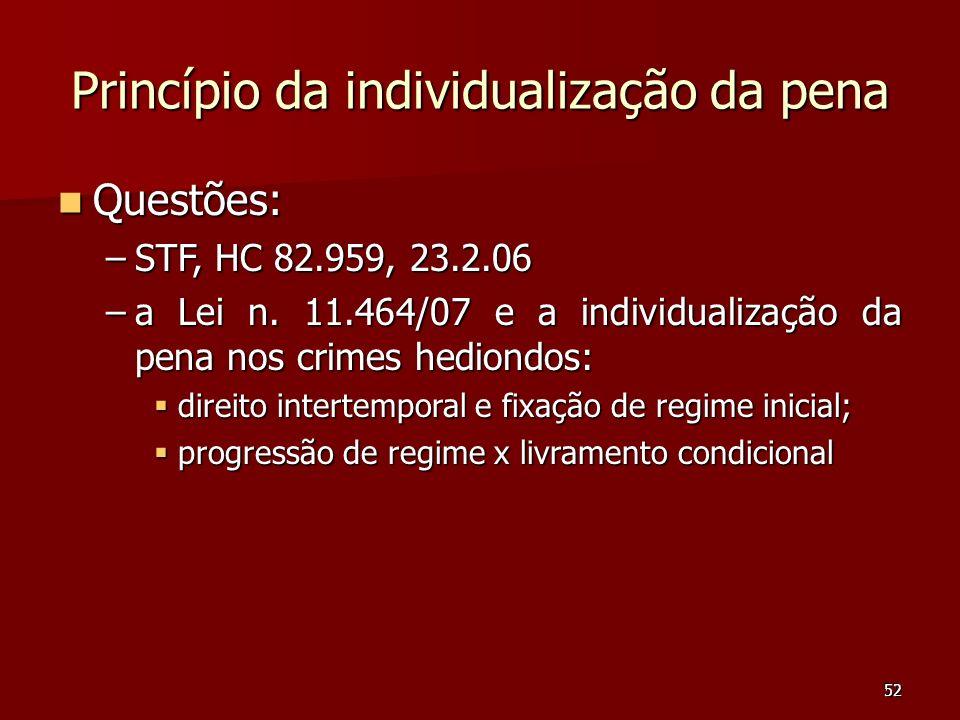 52 Princípio da individualização da pena Questões: Questões: –STF, HC 82.959, 23.2.06 –a Lei n. 11.464/07 e a individualização da pena nos crimes hedi