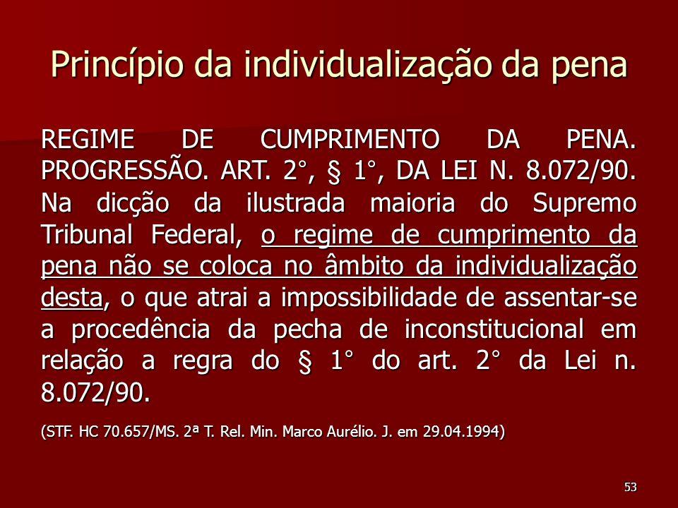 53 Princípio da individualização da pena REGIME DE CUMPRIMENTO DA PENA. PROGRESSÃO. ART. 2°, § 1°, DA LEI N. 8.072/90. Na dicção da ilustrada maioria