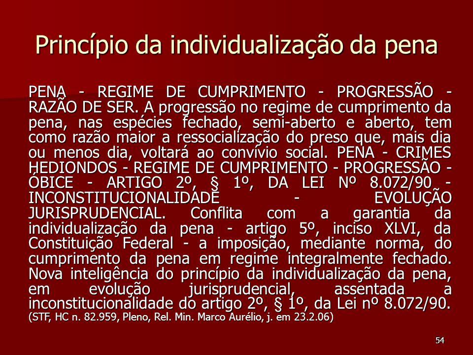 54 Princípio da individualização da pena PENA - REGIME DE CUMPRIMENTO - PROGRESSÃO - RAZÃO DE SER. A progressão no regime de cumprimento da pena, nas