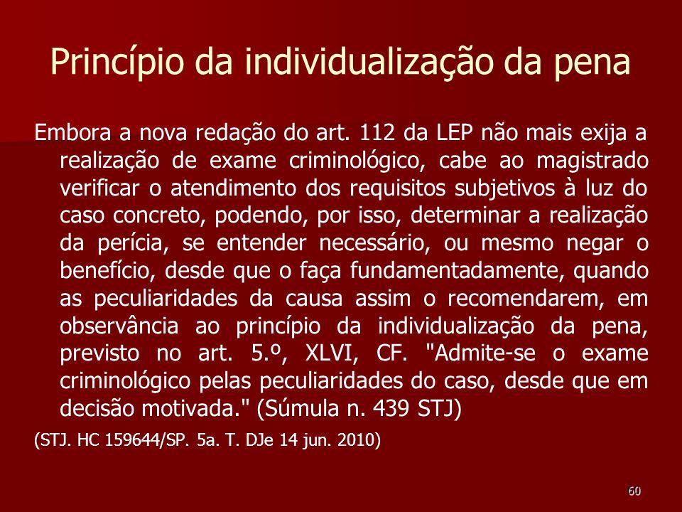 60 Princípio da individualização da pena Embora a nova redação do art. 112 da LEP não mais exija a realização de exame criminológico, cabe ao magistra