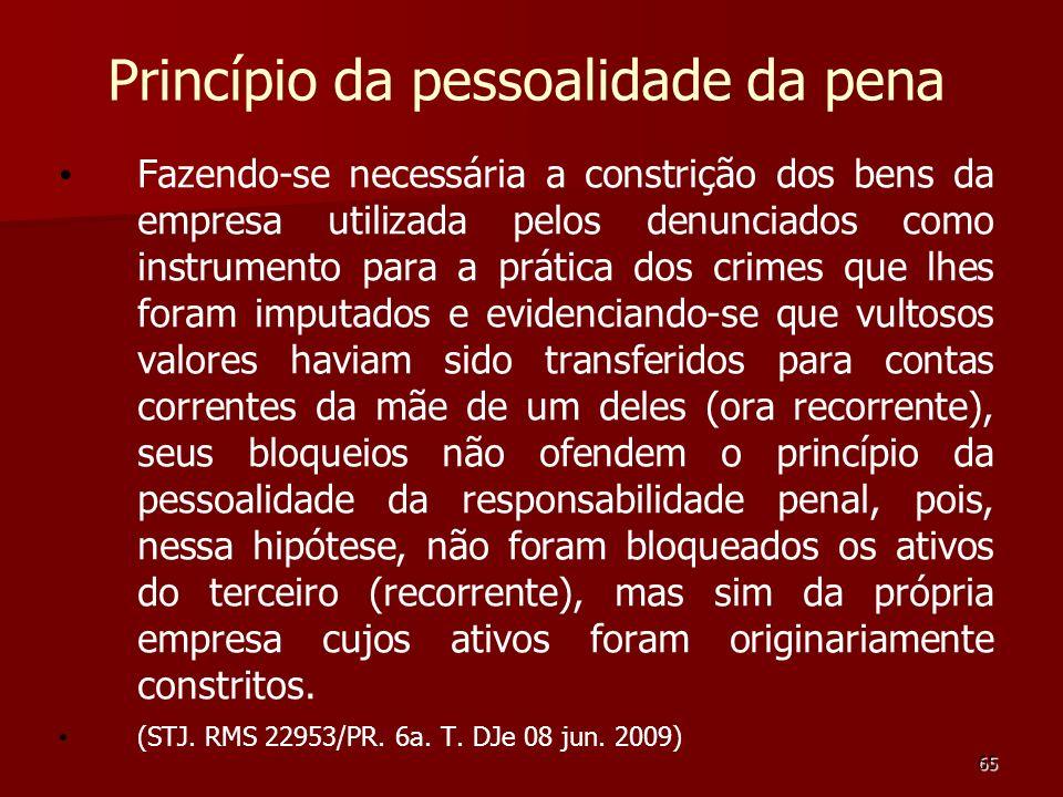 65 Princípio da pessoalidade da pena Fazendo-se necessária a constrição dos bens da empresa utilizada pelos denunciados como instrumento para a prátic