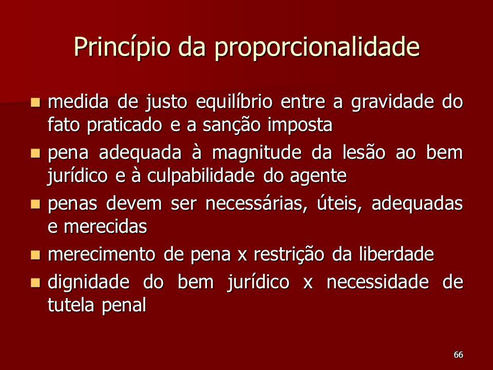66 Princípio da proporcionalidade medida de justo equilíbrio entre a gravidade do fato praticado e a sanção imposta medida de justo equilíbrio entre a