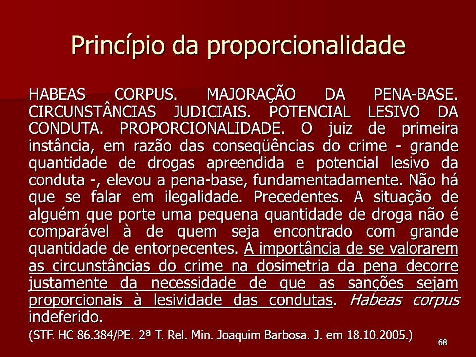 68 Princípio da proporcionalidade HABEAS CORPUS. MAJORAÇÃO DA PENA-BASE. CIRCUNSTÂNCIAS JUDICIAIS. POTENCIAL LESIVO DA CONDUTA. PROPORCIONALIDADE. O j
