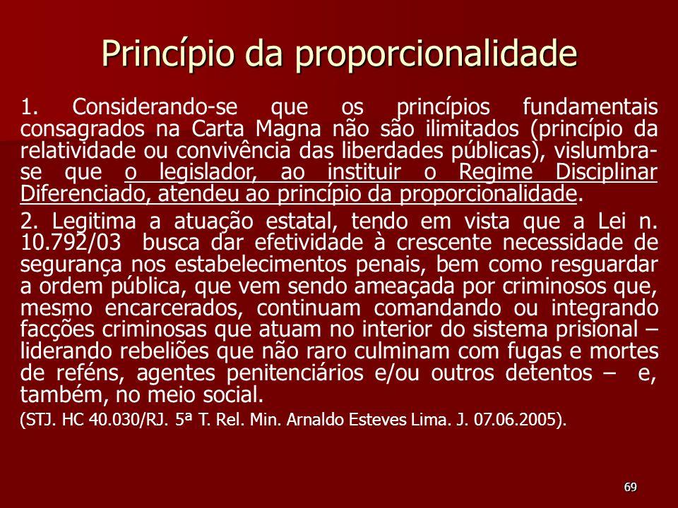 69 Princípio da proporcionalidade 1. Considerando-se que os princípios fundamentais consagrados na Carta Magna não são ilimitados (princípio da relati