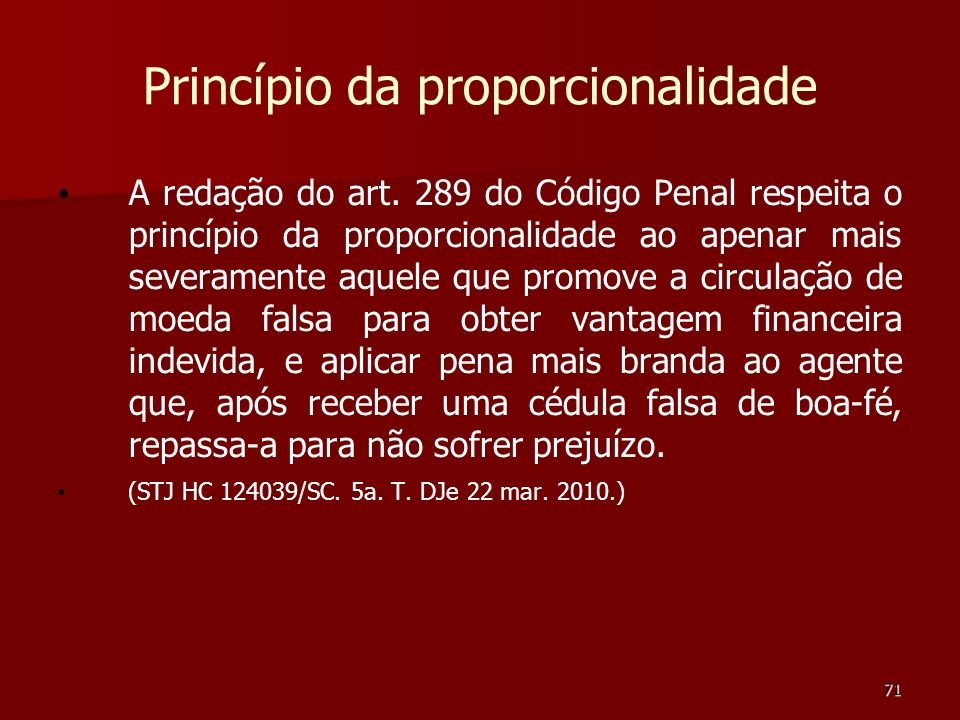 71 Princípio da proporcionalidade A redação do art. 289 do Código Penal respeita o princípio da proporcionalidade ao apenar mais severamente aquele qu