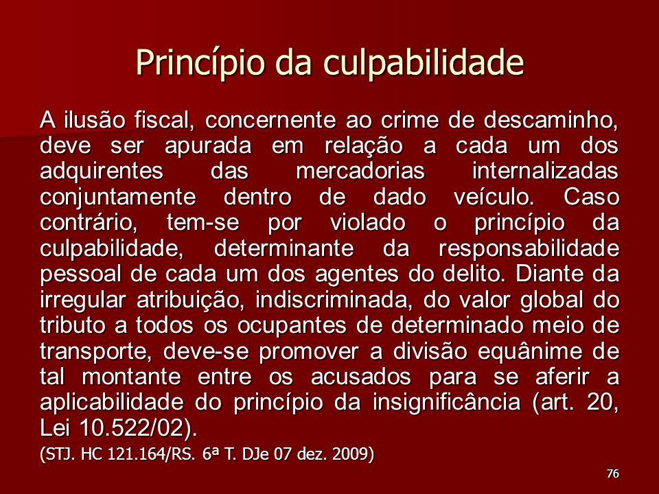 76 Princípio da culpabilidade A ilusão fiscal, concernente ao crime de descaminho, deve ser apurada em relação a cada um dos adquirentes das mercadori