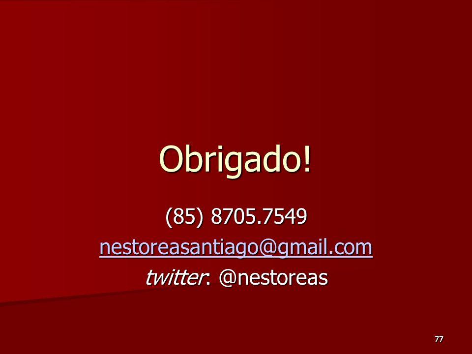 77 (85) 8705.7549 nestoreasantiago@gmail.com twitter: @nestoreas 77 Obrigado!