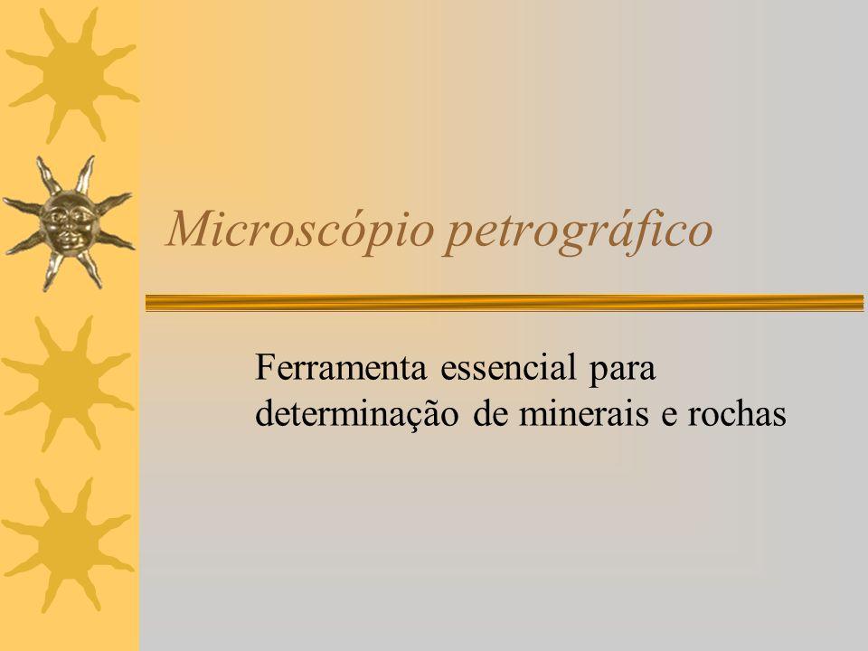 OS MINERAIS AO MICROSCÓPIO ÓPTICO Interação da luz visível com minerais que transmitem luz Silicatos, carbonatos, sulfatos, haletos Minerais opacos sulfetos e óxidos: –importantes minerais de minério Ferramenta de identificação de minerais pelas suas propriedades ópticas Propriedades ópticas relacionam-se com a composição química e estrutura cristalina