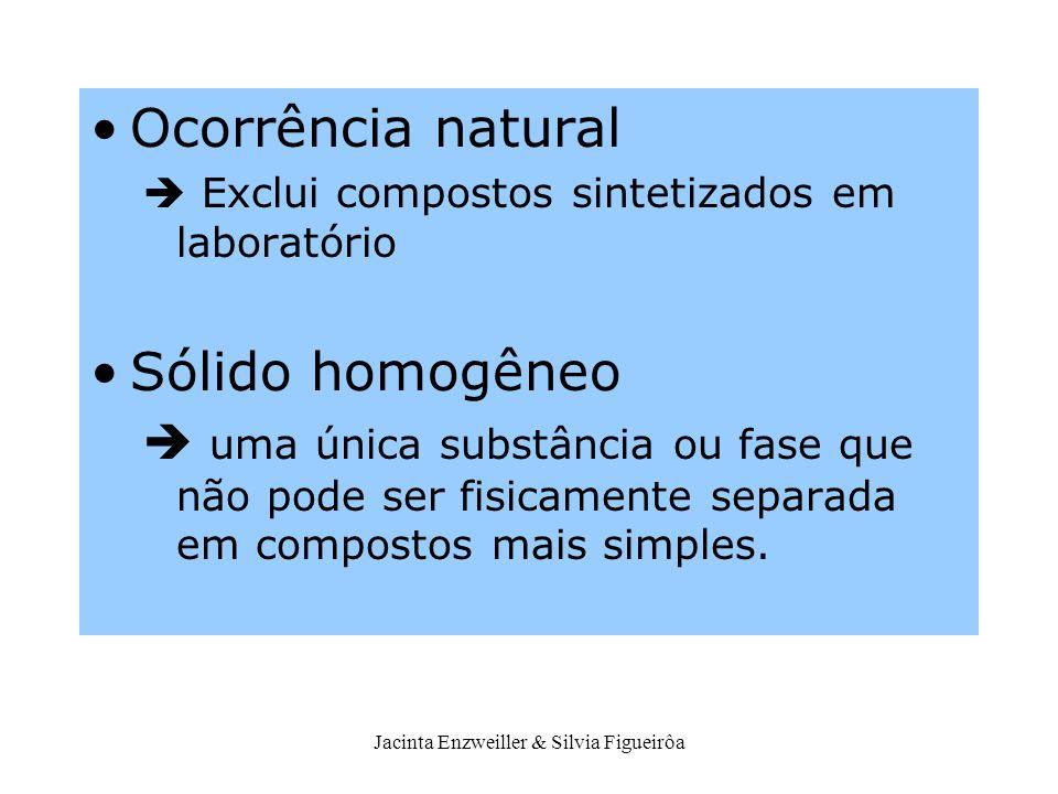 Jacinta Enzweiller & Silvia Figueirôa Ocorrência natural Exclui compostos sintetizados em laboratório Sólido homogêneo uma única substância ou fase qu