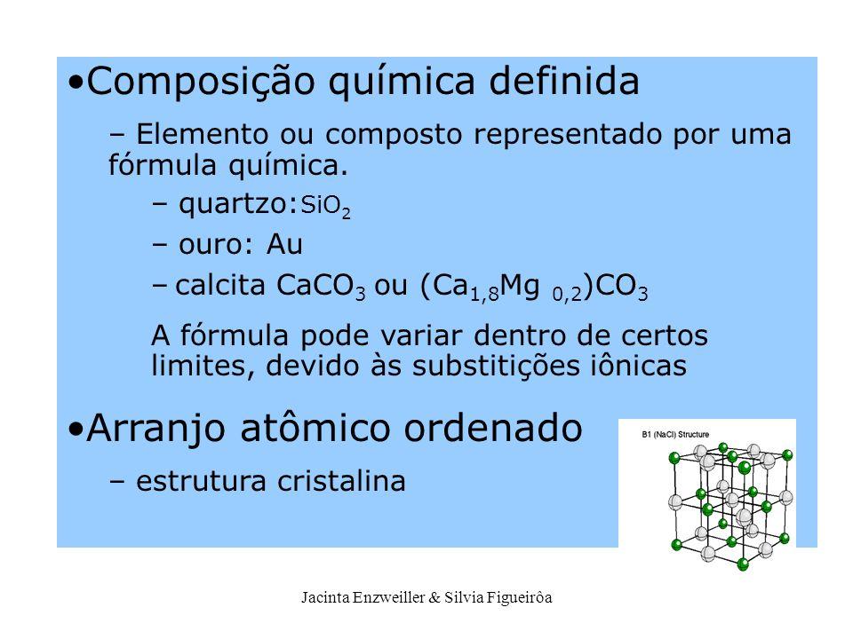 Jacinta Enzweiller & Silvia Figueirôa Composição química definida – Elemento ou composto representado por uma fórmula química. – quartzo: SiO 2 – ouro