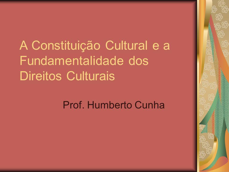 A Constituição Cultural e a Fundamentalidade dos Direitos Culturais Prof. Humberto Cunha