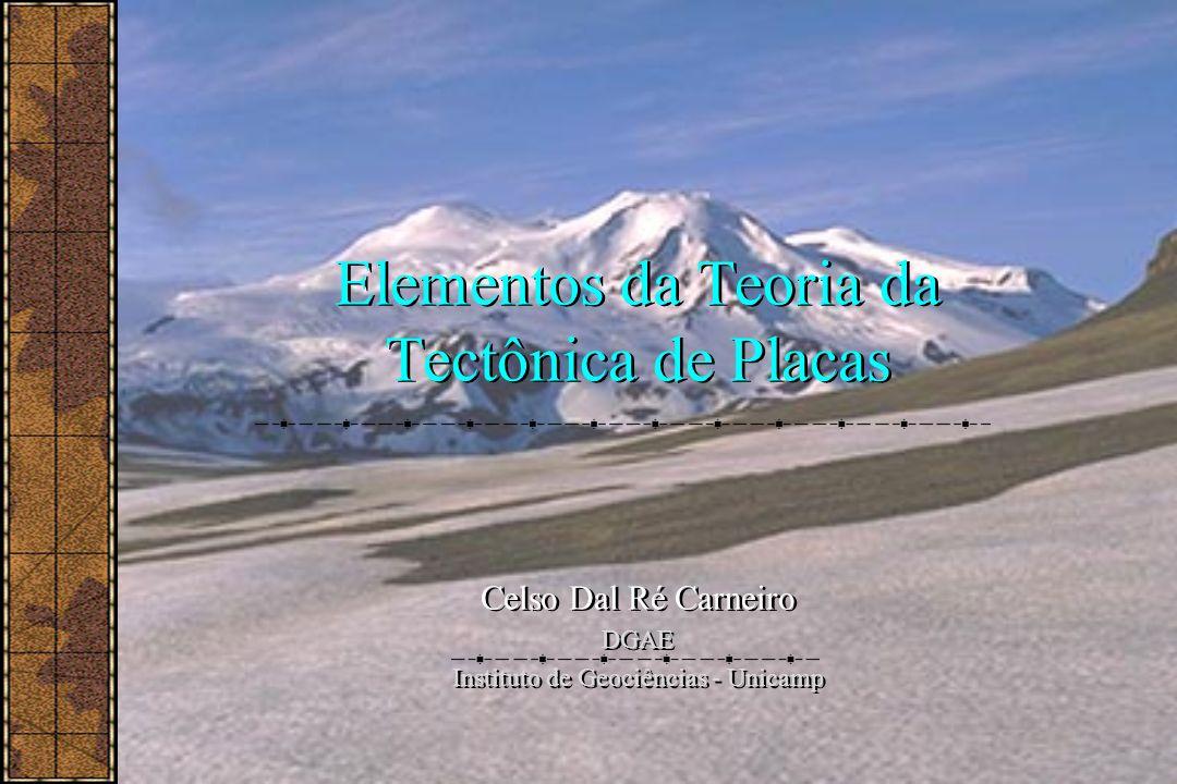 Elementos da Teoria da Tectônica de Placas Celso Dal Ré Carneiro DGAE Instituto de Geociências - Unicamp Celso Dal Ré Carneiro DGAE Instituto de Geoci