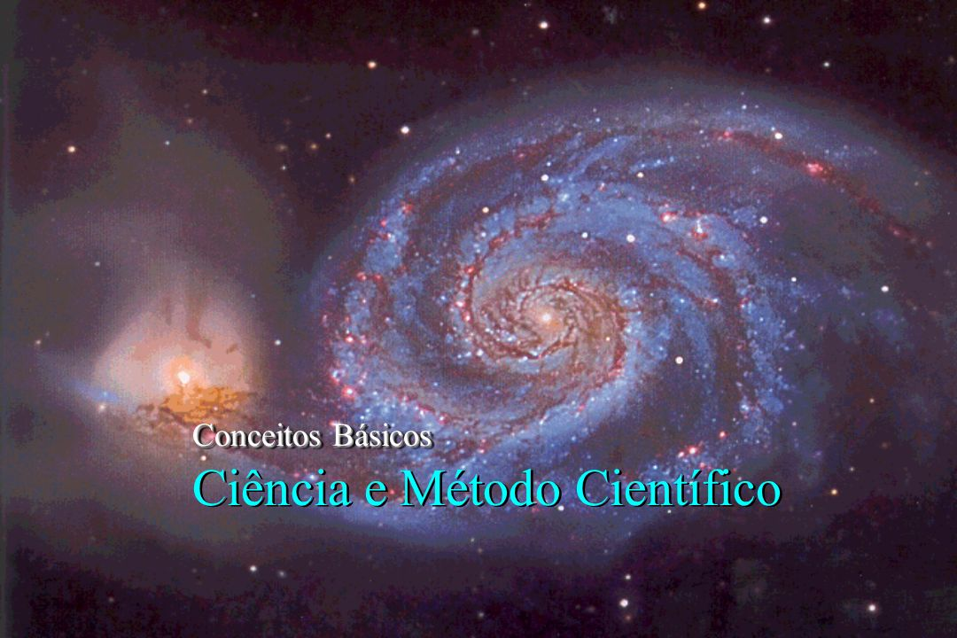 Conceitos Básicos Conceitos Básicos Ciência e Método Científico