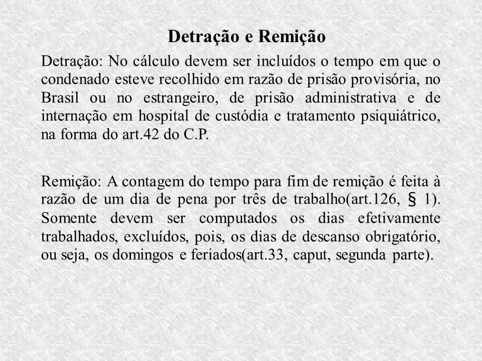 Detração e Remição Detração: No cálculo devem ser incluídos o tempo em que o condenado esteve recolhido em razão de prisão provisória, no Brasil ou no estrangeiro, de prisão administrativa e de internação em hospital de custódia e tratamento psiquiátrico, na forma do art.42 do C.P.