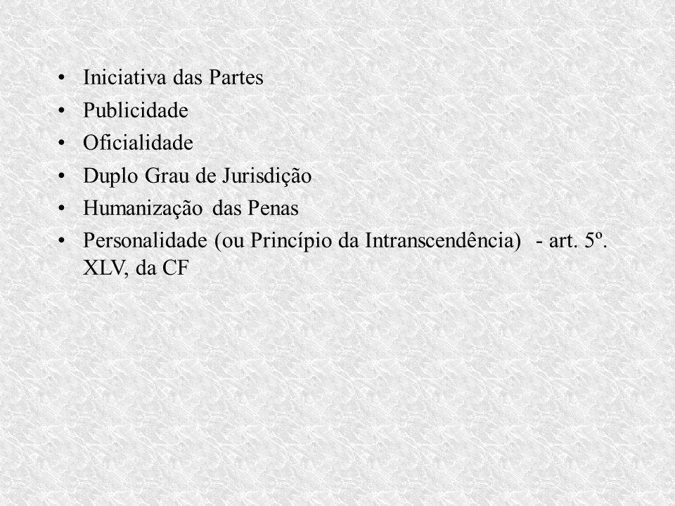 Iniciativa das Partes Publicidade Oficialidade Duplo Grau de Jurisdição Humanização das Penas Personalidade (ou Princípio da Intranscendência) - art.
