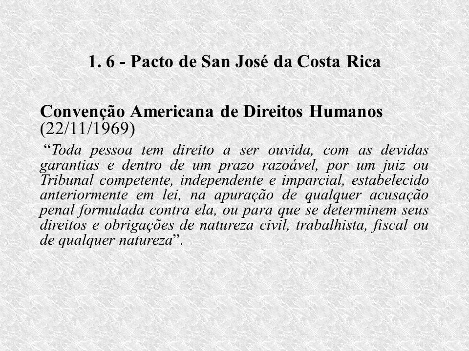 1. 6 - Pacto de San José da Costa Rica Convenção Americana de Direitos Humanos (22/11/1969) Toda pessoa tem direito a ser ouvida, com as devidas garan