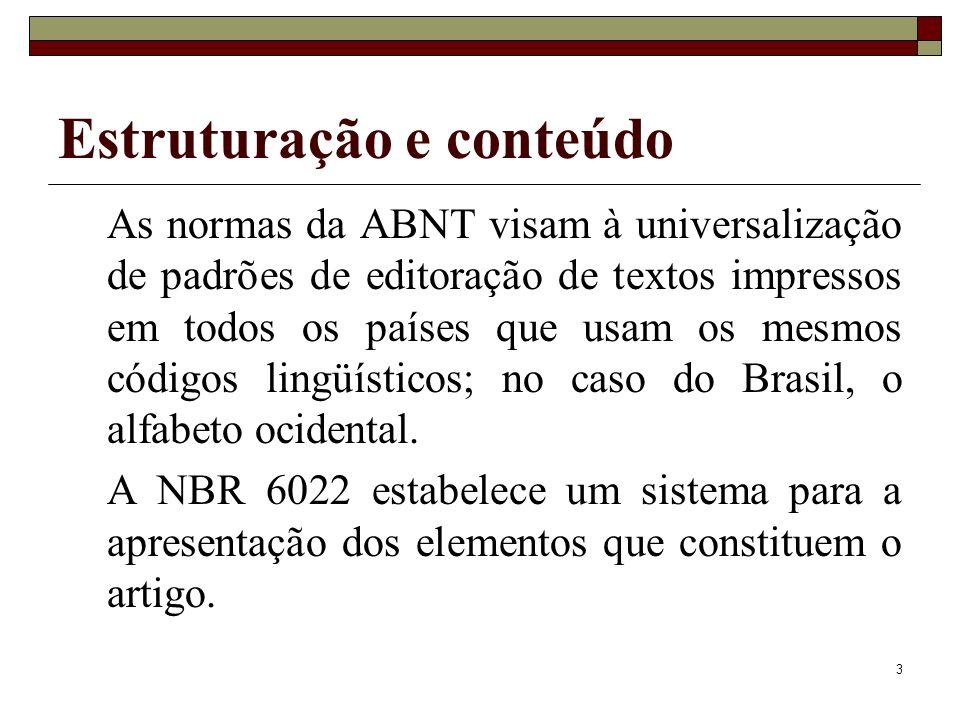 3 As normas da ABNT visam à universalização de padrões de editoração de textos impressos em todos os países que usam os mesmos códigos lingüísticos; n
