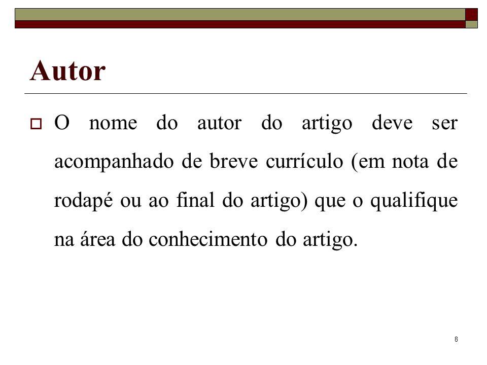 8 Autor O nome do autor do artigo deve ser acompanhado de breve currículo (em nota de rodapé ou ao final do artigo) que o qualifique na área do conhec