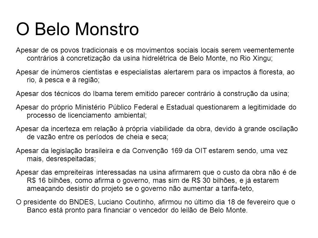O Belo Monstro Apesar de os povos tradicionais e os movimentos sociais locais serem veementemente contrários à concretização da usina hidrelétrica de