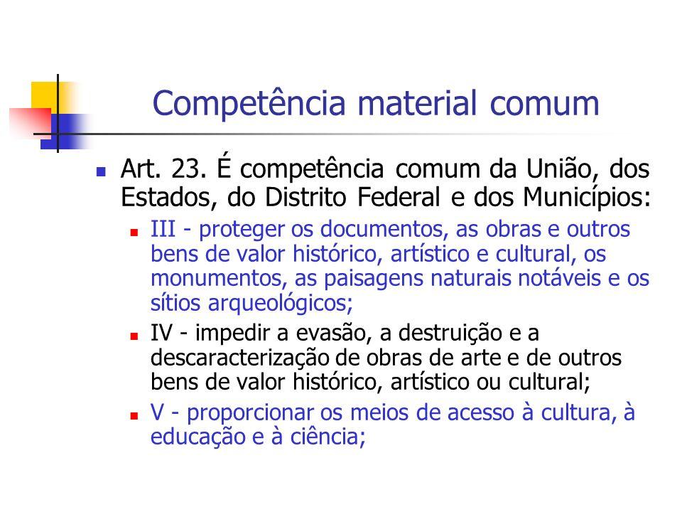 Competência material comum Art. 23. É competência comum da União, dos Estados, do Distrito Federal e dos Municípios: III - proteger os documentos, as