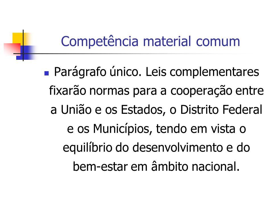 Competência material comum Parágrafo único. Leis complementares fixarão normas para a cooperação entre a União e os Estados, o Distrito Federal e os M