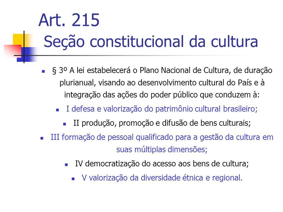 Art. 215 Seção constitucional da cultura § 3º A lei estabelecerá o Plano Nacional de Cultura, de duração plurianual, visando ao desenvolvimento cultur