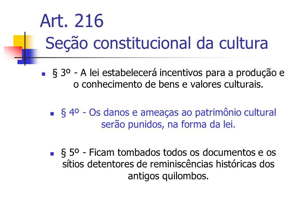 Art. 216 Seção constitucional da cultura § 3º - A lei estabelecerá incentivos para a produção e o conhecimento de bens e valores culturais. § 4º - Os